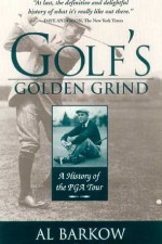 Golf's Golden Grind:  A History of the PGA Tour