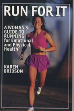 Run For It:  A Woman's Guide to Running for Emotional and Physical Health