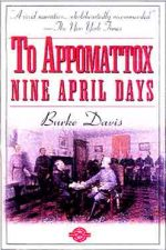 TO APPOMATTOX Nine April Days, 1865
