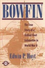 Bowfin:  The True Story of a Fabled Fleet Submarine in World War II